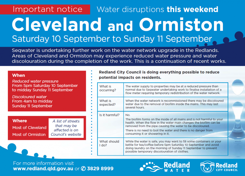 Seqwater is undertaking further work on the water network upgrade in the Redlands. Areas of Cleveland and Ormiston may experience reduced water pressure and water discolouration during the completion of the work. This is a continuation of recent works.